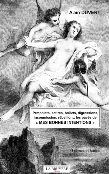PAMPHLETS, SATIRES, BRÛLOTS, DIGRESSIONS, INSOUMISSION, RÉBELLIONS… LES PAVÉS DE « MES BONNES INTENTIONS »